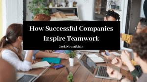 Jack Nourafshan Los Angeles California Inspiring Teamwork