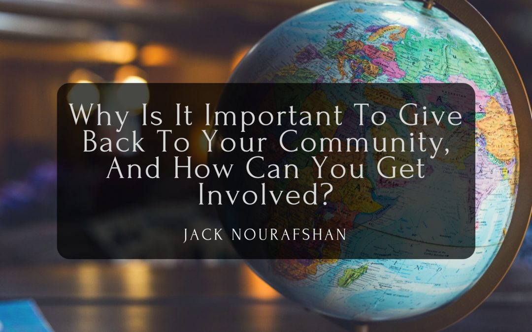 Why Is It Important To Give Back To Your Community, And How Can You Get Involved?